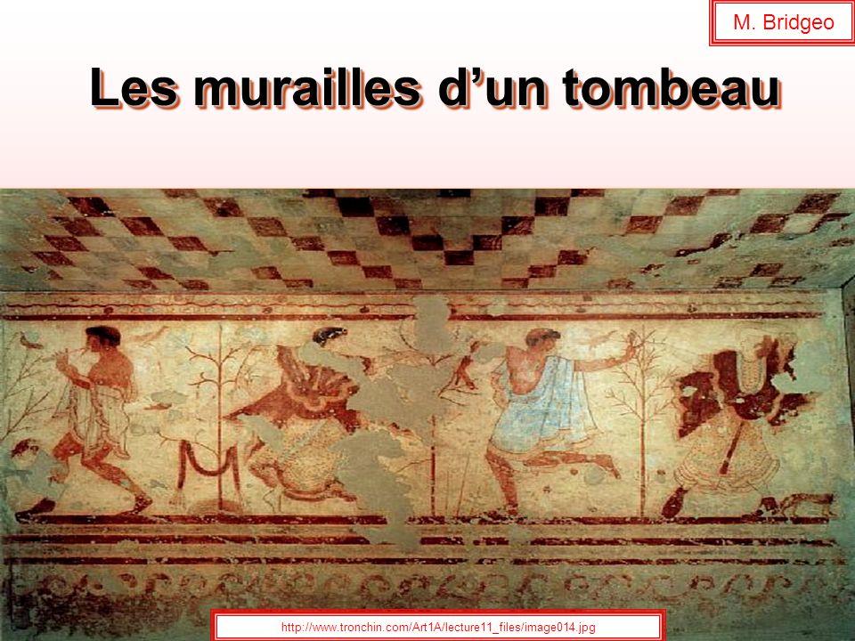 Les murailles dun tombeau http://www.tronchin.com/Art1A/lecture11_files/image014.jpg M. Bridgeo