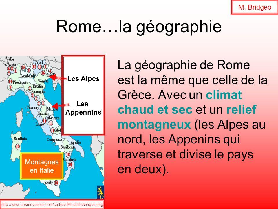 Rome…la géographie La géographie de Rome est la même que celle de la Grèce. Avec un climat chaud et sec et un relief montagneux (les Alpes au nord, le