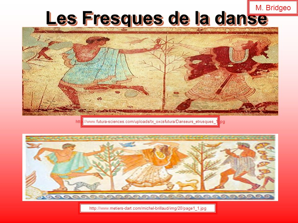 Les Fresques de la danse http://www.futura-sciences.com/uploads/tx_oxcsfutura/Danseurs_etrusques_1.jpg http://www.metiers-dart.com/michel-brillaud/img