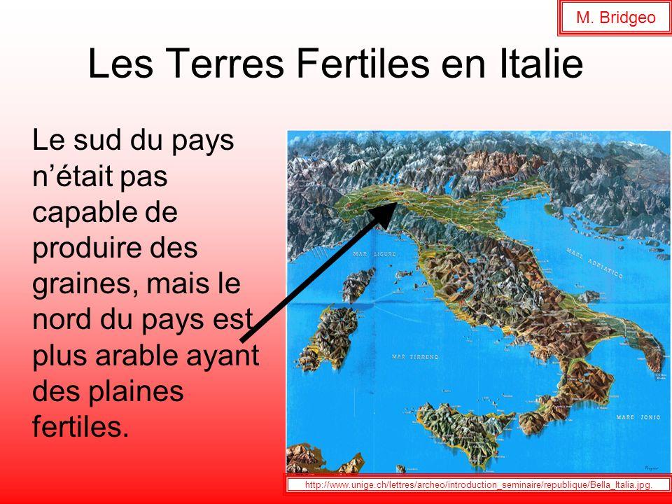 Les Terres Fertiles en Italie Le sud du pays nétait pas capable de produire des graines, mais le nord du pays est plus arable ayant des plaines fertil