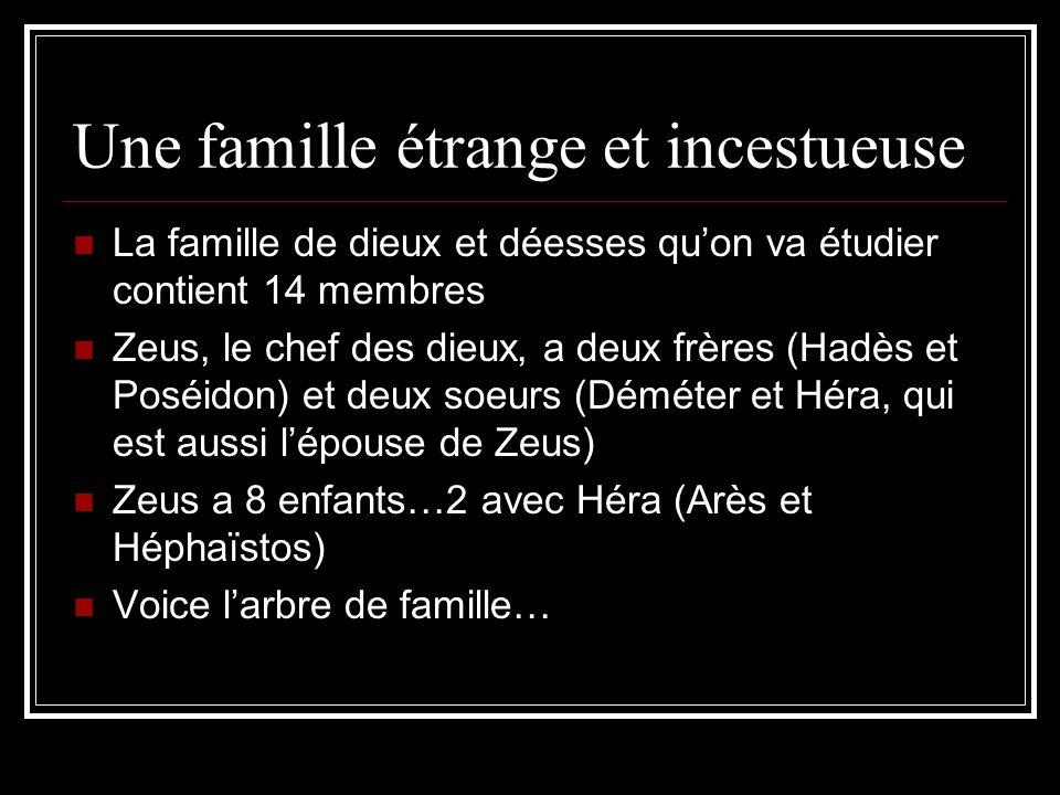 Une famille étrange et incestueuse La famille de dieux et déesses quon va étudier contient 14 membres Zeus, le chef des dieux, a deux frères (Hadès et