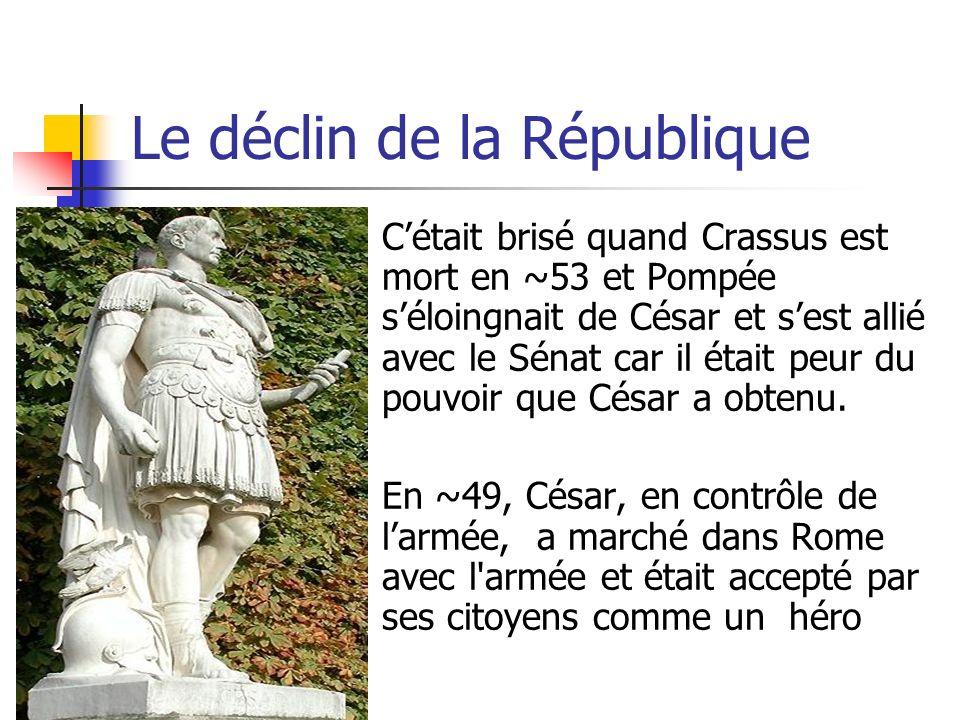 Le déclin de la République Il sest déclaré Empereur (et dictateur pour vie) et a, en effet, éliminé le rôle des consuls quand il a pris contrôle de larmée et de la République.