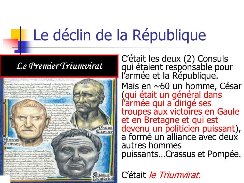 Le déclin de la République Cétait brisé quand Crassus est mort en ~53 et Pompée séloingnait de César et sest allié avec le Sénat car il était peur du pouvoir que César a obtenu.