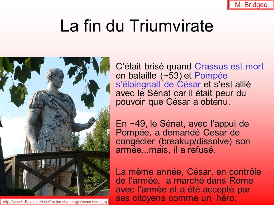 La fin du Triumvirate Cétait brisé quand Crassus est mort en bataille (~53) et Pompée séloingnait de César et sest allié avec le Sénat car il était peur du pouvoir que César a obtenu.