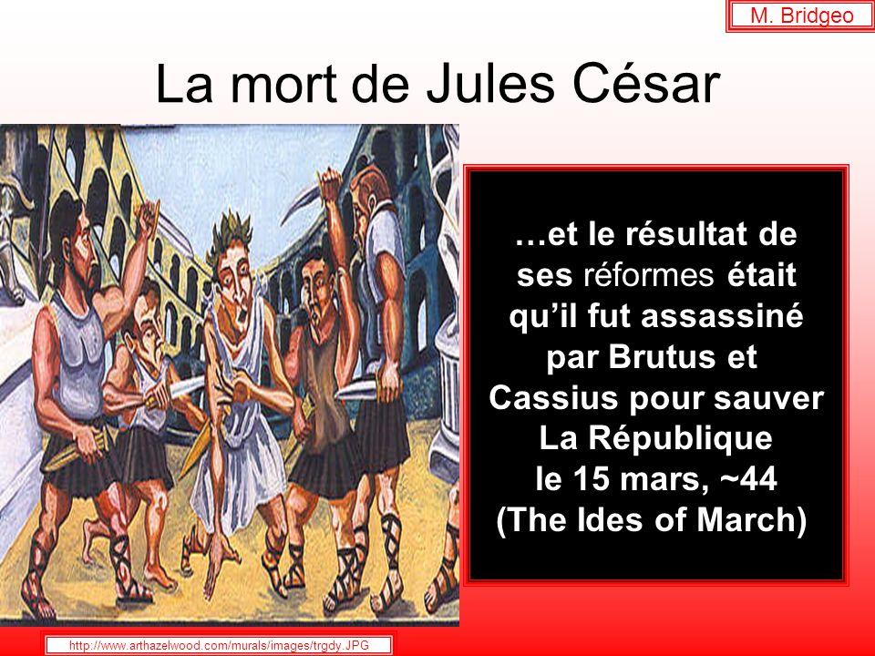 La mort de Jules César …et le résultat de ses réformes était quil fut assassiné par Brutus et Cassius pour sauver La République le 15 mars, ~44 (The Ides of March) M.
