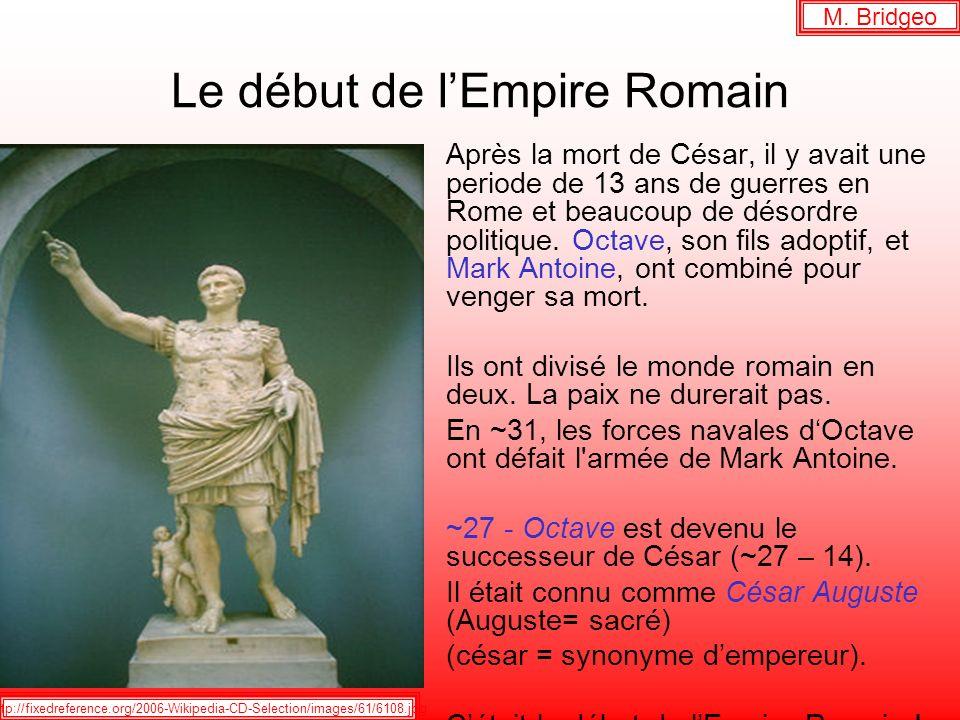 Le début de lEmpire Romain Après la mort de César, il y avait une periode de 13 ans de guerres en Rome et beaucoup de désordre politique.