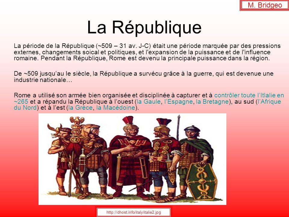 La République La période de la République (~509 – 31 av. J-C) était une période marquée par des pressions externes, changements soical et politiques,