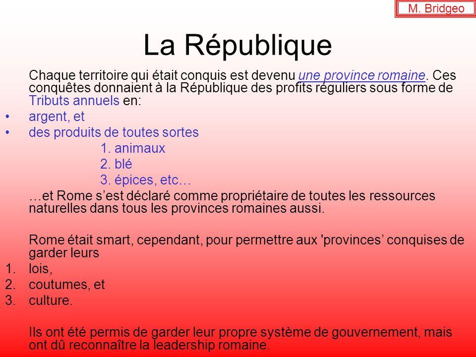 La République Chaque territoire qui était conquis est devenu une province romaine. Ces conquêtes donnaient à la République des profits réguliers sous