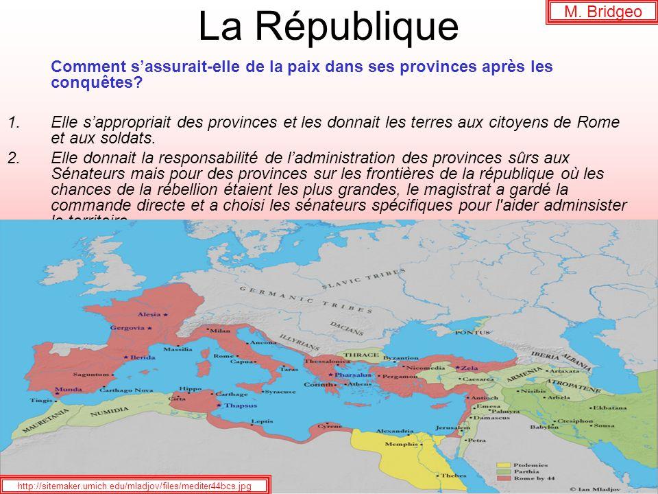 La République Comment sassurait-elle de la paix dans ses provinces après les conquêtes? Elle sappropriait des provinces et les donnait les terres aux