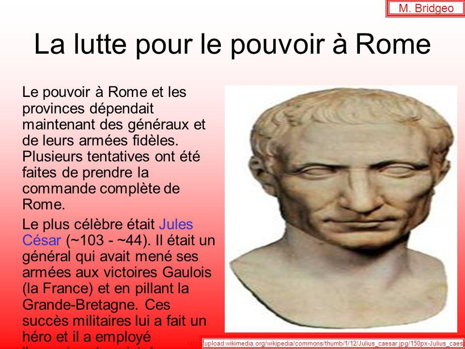 La lutte pour le pouvoir à Rome Le pouvoir à Rome et les provinces dépendait maintenant des généraux et de leurs armées fidèles. Plusieurs tentatives