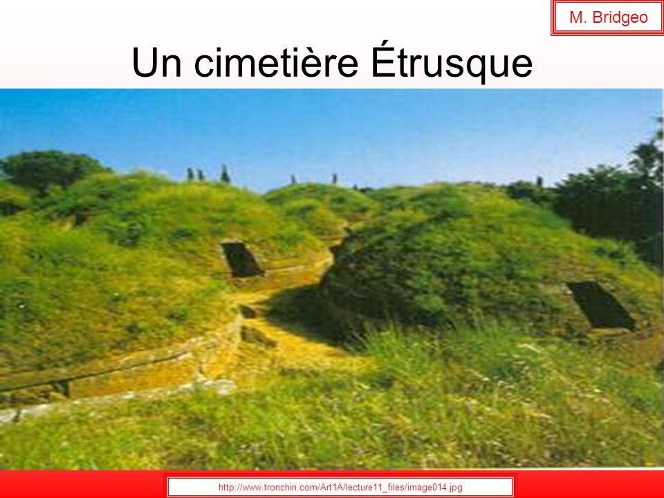 Un cimetière Étrusque http://www.tronchin.com/Art1A/lecture11_files/image014.jpg M. Bridgeo