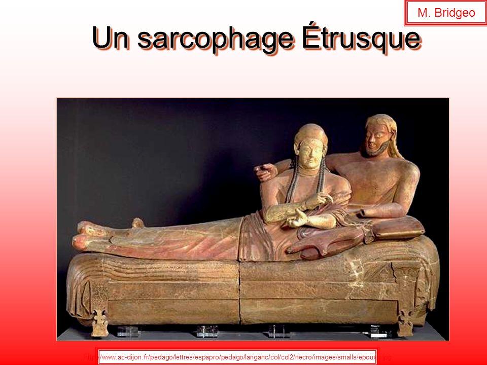 Un sarcophage Étrusque http://www.ac-dijon.fr/pedago/lettres/espapro/pedago/langanc/col/col2/necro/images/smalls/epouxb.jpg M. Bridgeo