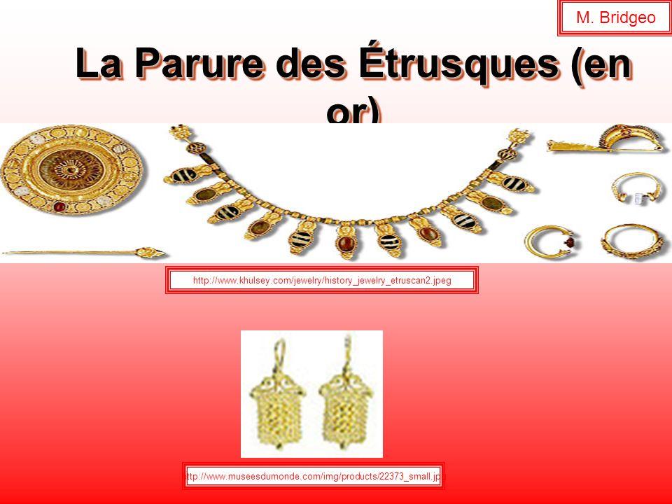 La Parure des Étrusques (en or) http://www.khulsey.com/jewelry/history_jewelry_etruscan2.jpeg http://www.museesdumonde.com/img/products/22373_small.jp