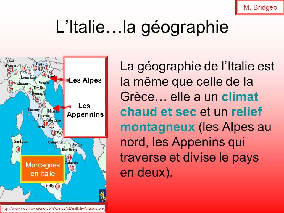 LItalie…la géographie La géographie de lItalie est la même que celle de la Grèce… elle a un climat chaud et sec et un relief montagneux (les Alpes au