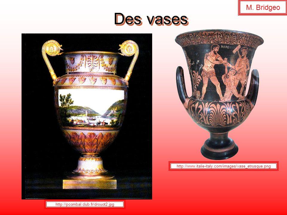 Des vases http://www.italie-italy.com/images/vase_etrusque.png http://pcombal.club.fr/drouot2.jpg M. Bridgeo