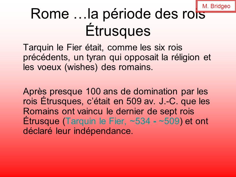 Rome …la période des rois Étrusques Tarquin le Fier était, comme les six rois précédents, un tyran qui opposait la réligion et les voeux (wishes) des