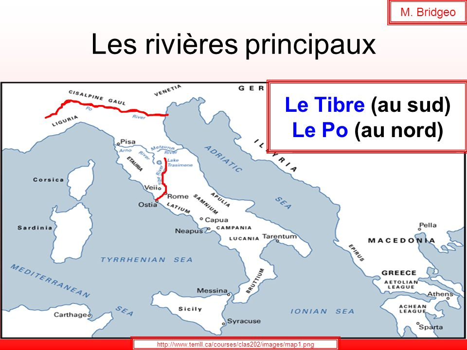 Les rivières principaux Le Tibre (au sud) Le Po (au nord) http://www.terrill.ca/courses/clas202/images/map1.png M. Bridgeo