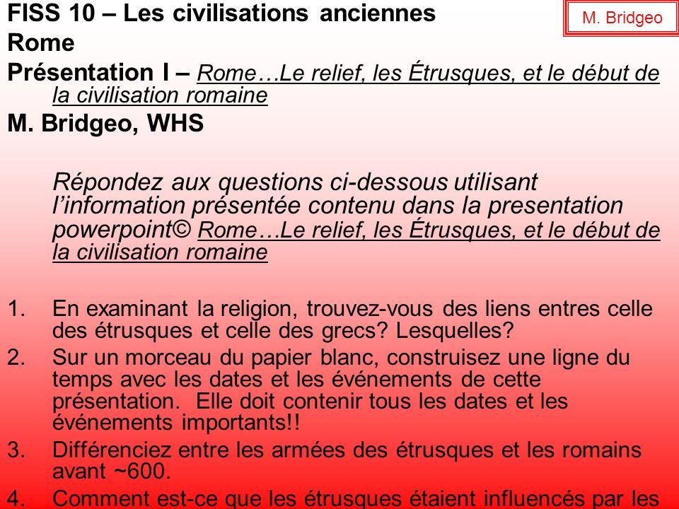 FISS 10 – Les civilisations anciennes Rome Présentation I – Rome…Le relief, les Étrusques, et le début de la civilisation romaine M. Bridgeo, WHS Répo