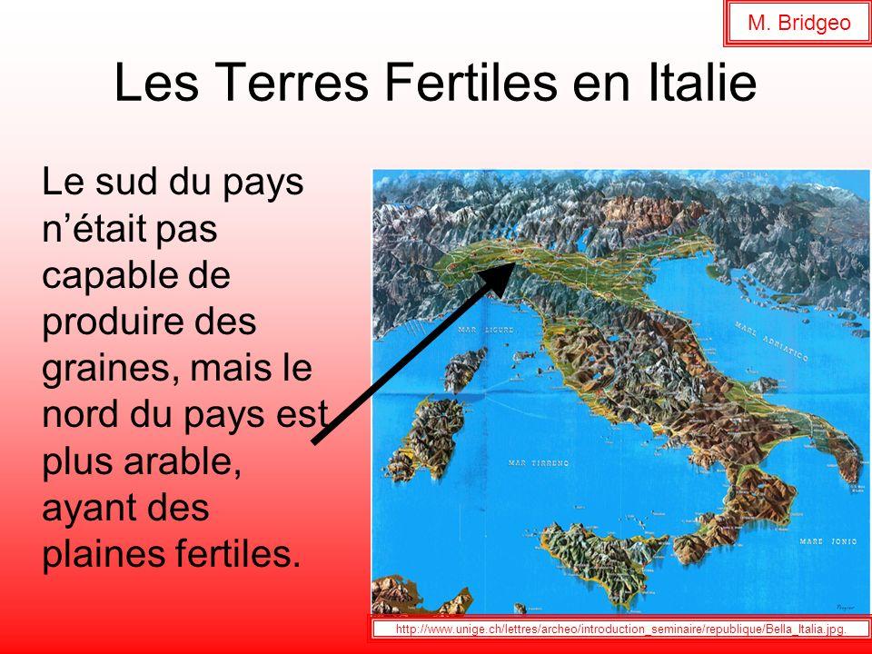 Les Terres Fertiles en Italie Le sud du pays nétait pas capable de produire des graines, mais le nord du pays est plus arable, ayant des plaines ferti