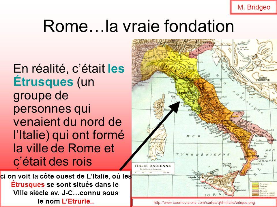 Rome…la vraie fondation En réalité, cétait les Étrusques (un groupe de personnes qui venaient du nord de lItalie) qui ont formé la ville de Rome et cé