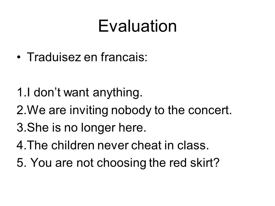 Evaluation Traduisez en francais: 1.I dont want anything.