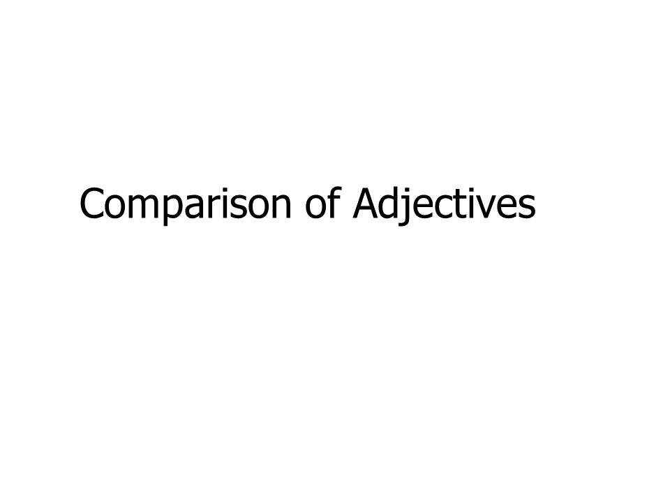 Objectif At the end of the lesson, you will be able to: use adjectives in three degrees of comparison