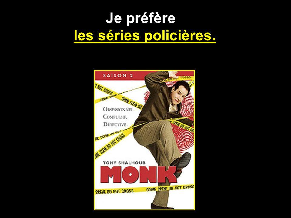 Je préfère les séries policières.