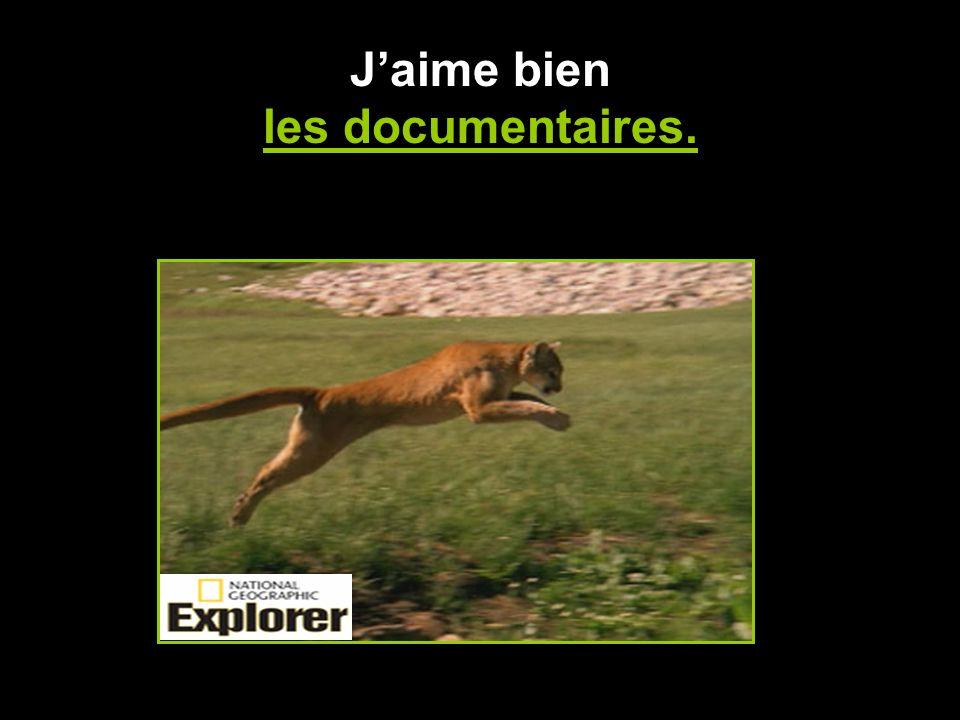 Jaime bien les documentaires.