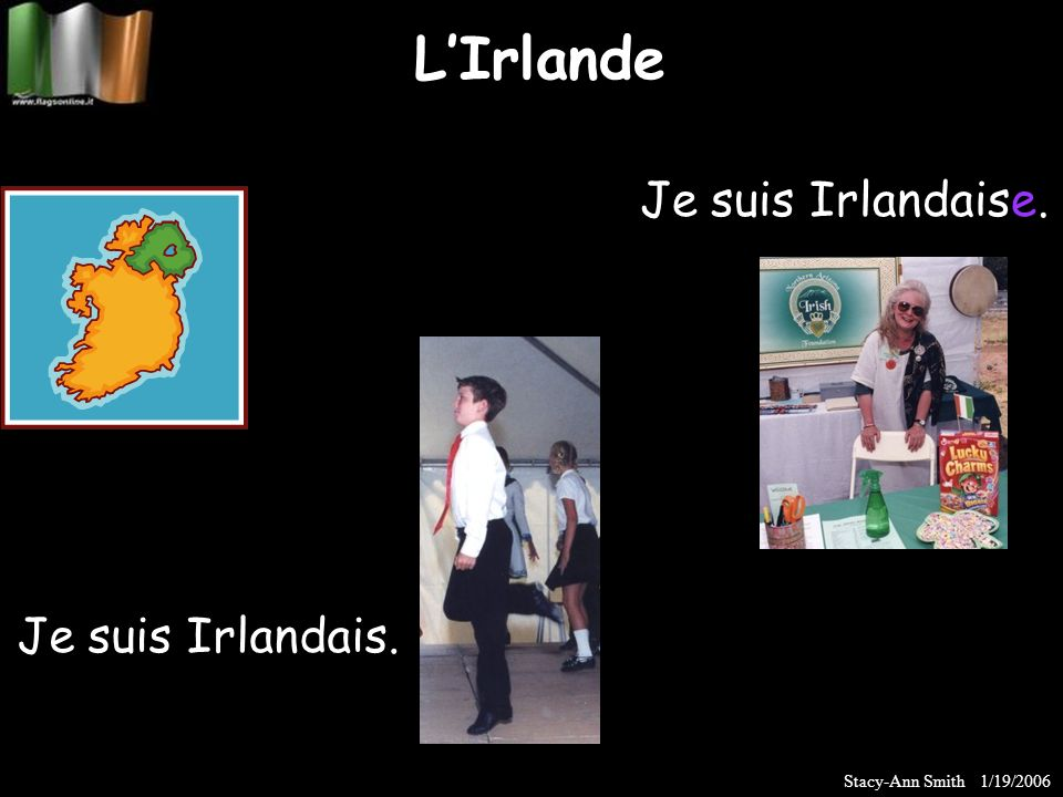 LIrlande Je suis Irlandais. Je suis Irlandaise. Stacy-Ann Smith 1/19/2006
