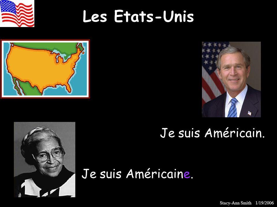 Les Etats-Unis Je suis Américain. Je suis Américaine. Stacy-Ann Smith 1/19/2006