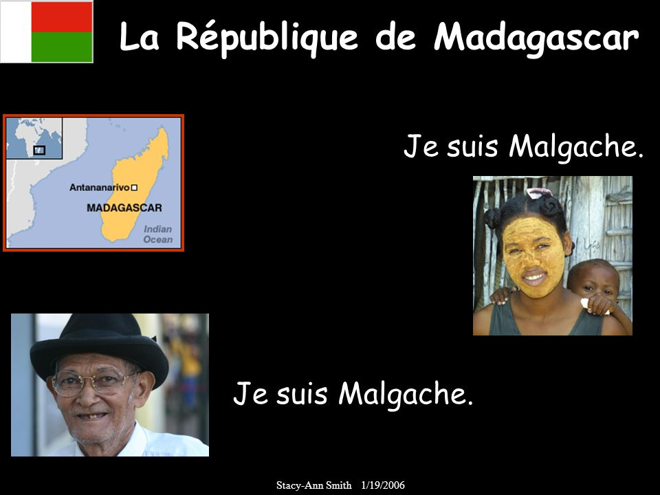 La République de Madagascar Je suis Malgache. Stacy-Ann Smith 1/19/2006