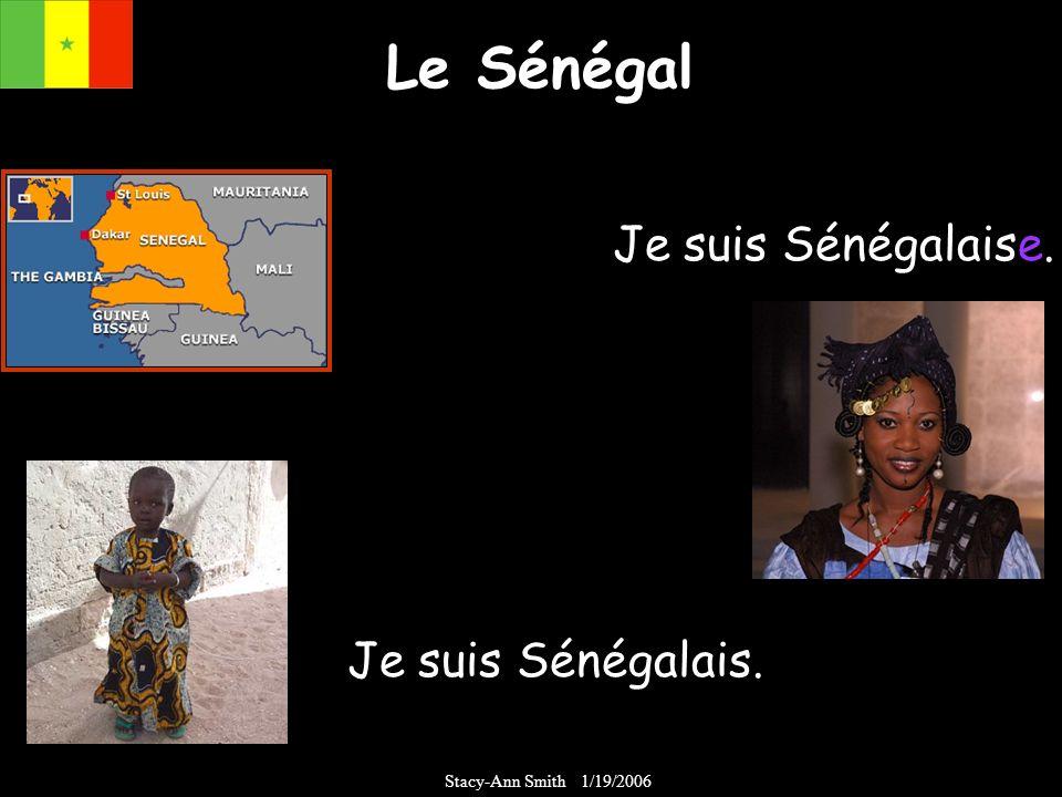 Le Sénégal Je suis Sénégalaise. Je suis Sénégalais. Stacy-Ann Smith 1/19/2006