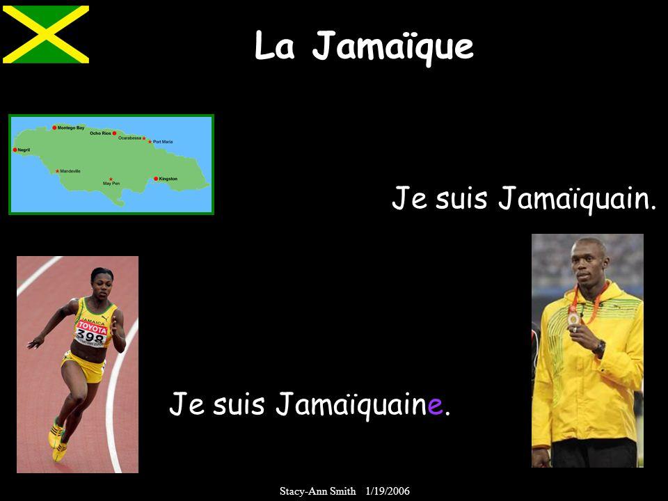 La Jamaïque Je suis Jamaïquaine. Je suis Jamaïquain. Stacy-Ann Smith 1/19/2006