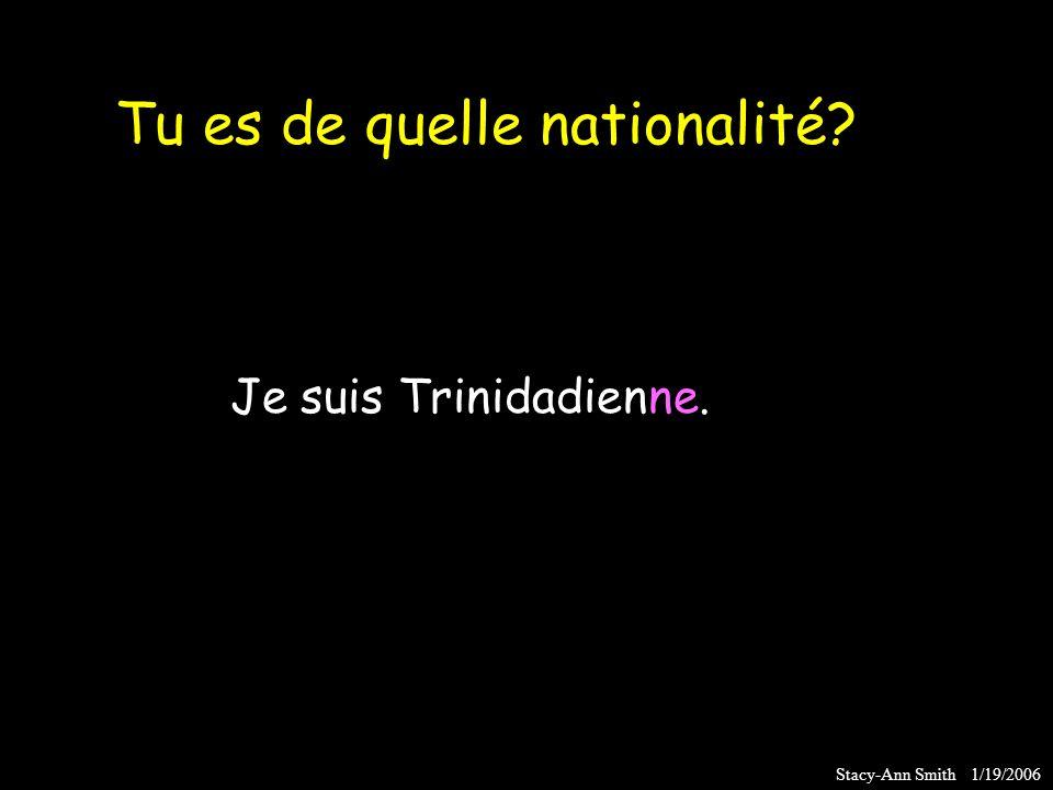 Je suis Trinidadienne. Tu es de quelle nationalité?