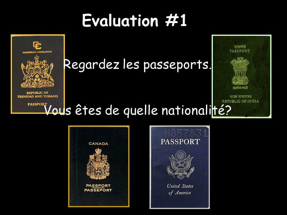 Evaluation #1 Regardez les passeports. Vous êtes de quelle nationalité?
