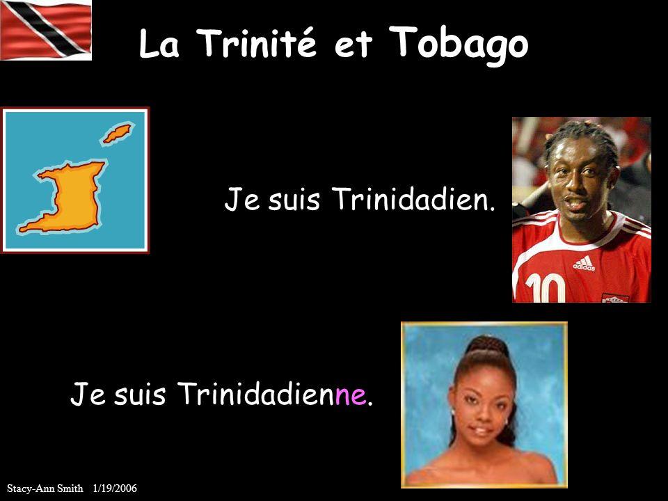 La Trinité et Tobago Je suis Trinidadien. Je suis Trinidadienne. Stacy-Ann Smith 1/19/2006