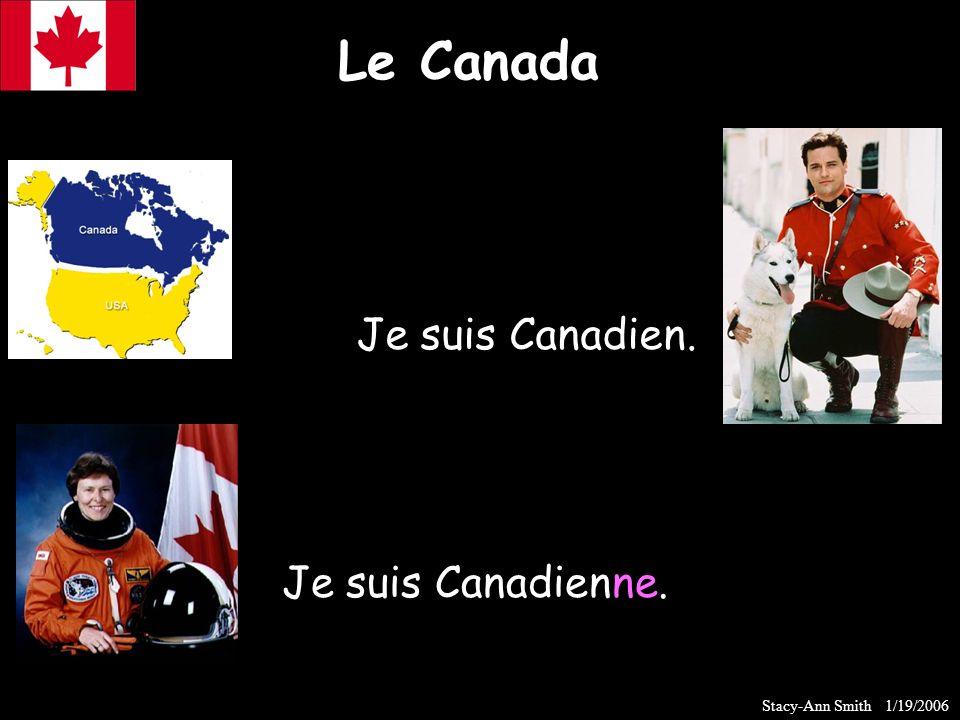Le Canada Je suis Canadien. Je suis Canadienne. Stacy-Ann Smith 1/19/2006