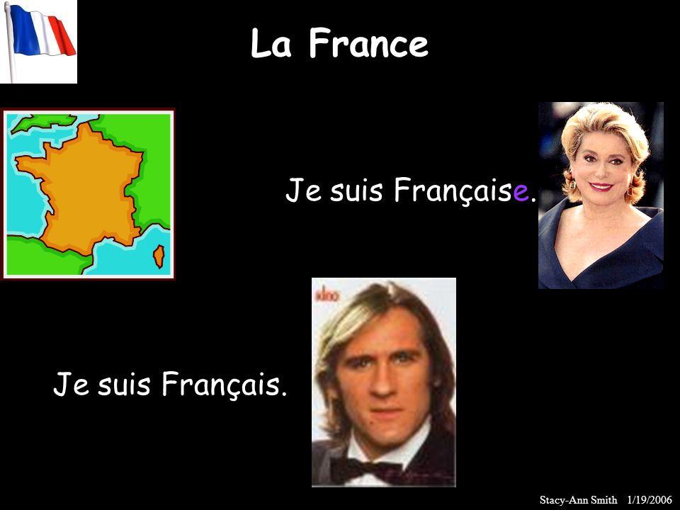 La France Je suis Française. Je suis Français. Stacy-Ann Smith 1/19/2006