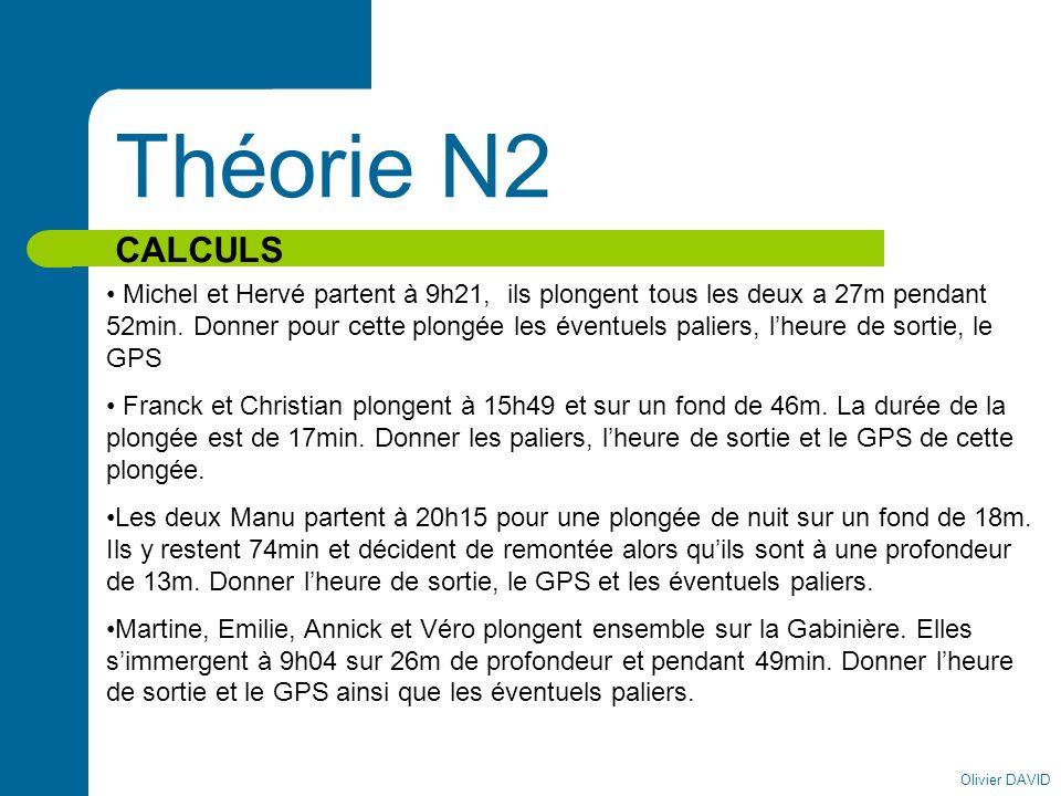 Olivier DAVID Théorie N2 CORRECTIONS – Michel et Hervé Heure immersion Heure sortie 9H21 27m 3m 10h54 52 plongée 36 1,5 0,5 52 + 2 + 36 + 2,5 = 92,5 ou 93 GPS :M T 1 T 2&3 0,56m 2