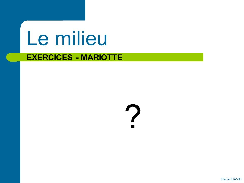 Olivier DAVID Le milieu EXERCICES - MARIOTTE ?