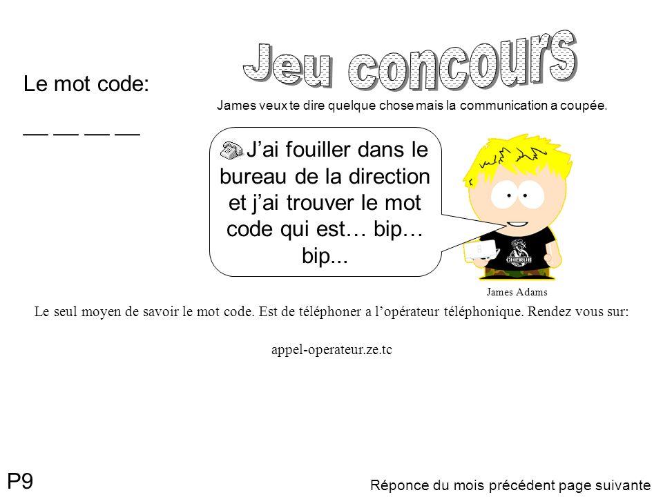 Réponce du mois précédent page suivante Le mot code: __ __ Jai fouiller dans le bureau de la direction et jai trouver le mot code qui est… bip… bip...