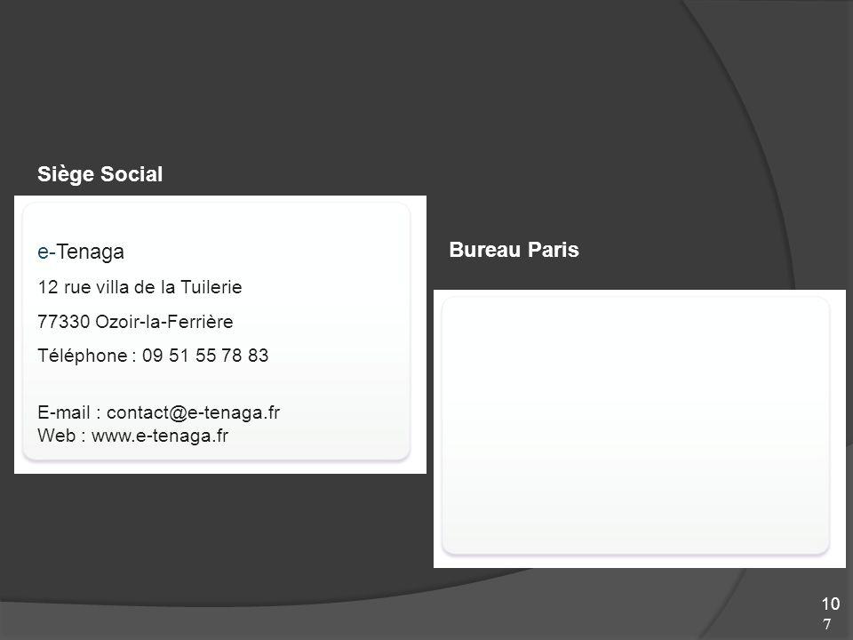 7 10 Contact Siège Social e-Tenaga 12 rue villa de la Tuilerie 77330 Ozoir-la-Ferrière Téléphone : 09 51 55 78 83 E-mail : contact@e-tenaga.fr Web : www.e-tenaga.fr Bureau Paris