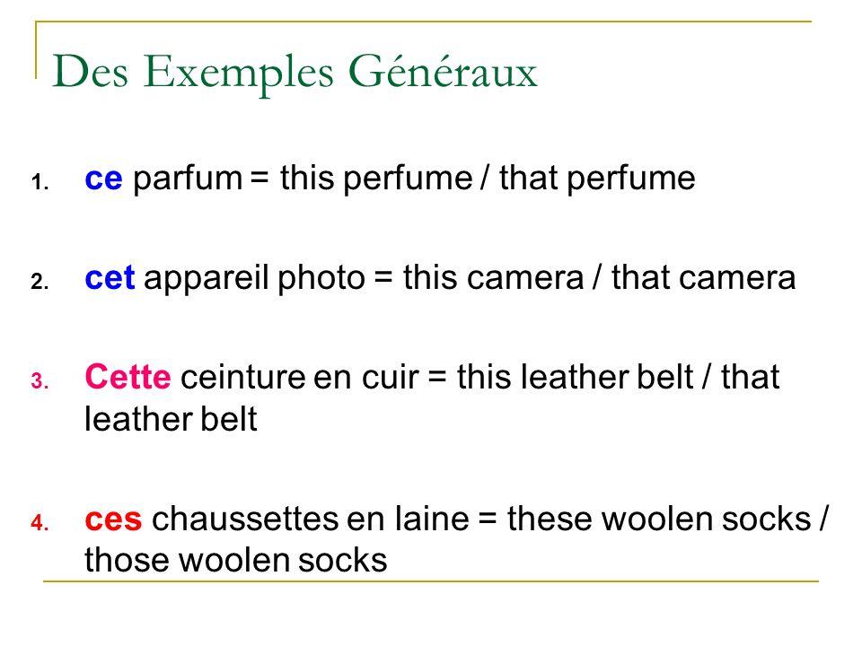Des Exemples Généraux 1. ce parfum = this perfume / that perfume 2.