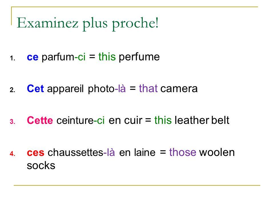 Examinez plus proche. 1. ce parfum-ci = this perfume 2.