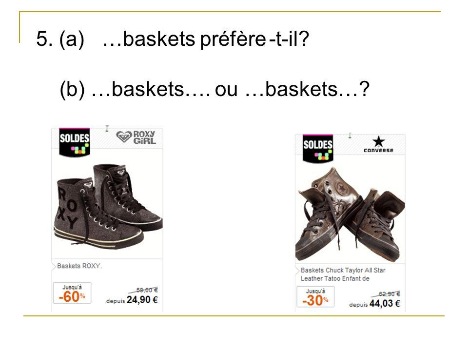 5. (a) …baskets préfère -t-il (b) …baskets…. ou …baskets…