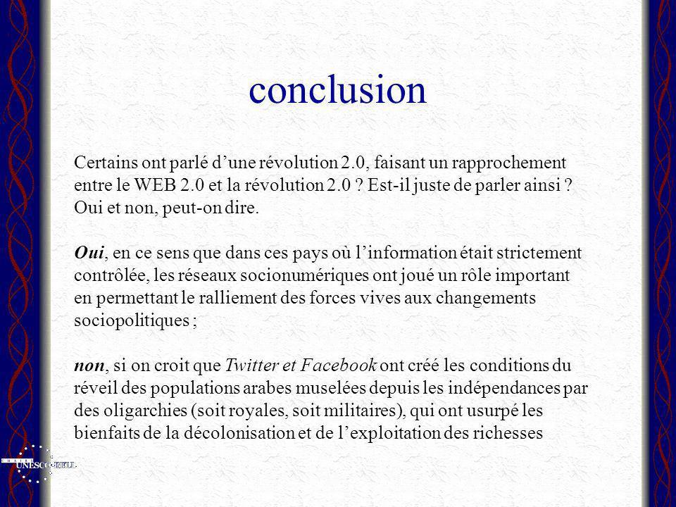 conclusion Certains ont parlé dune révolution 2.0, faisant un rapprochement entre le WEB 2.0 et la révolution 2.0 ? Est-il juste de parler ainsi ? Oui