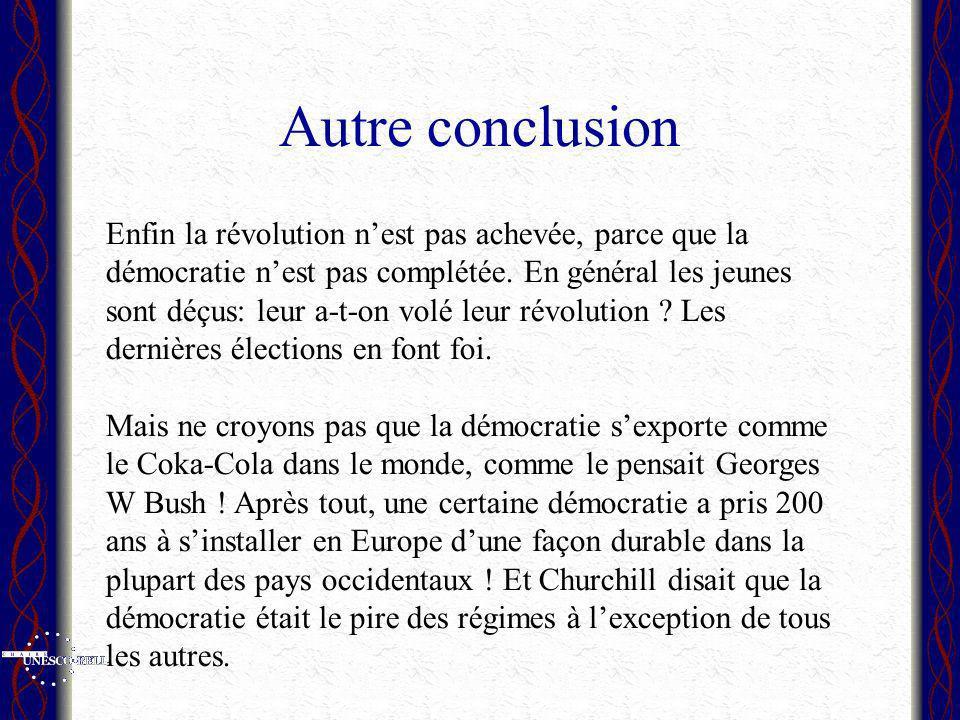 Autre conclusion Enfin la révolution nest pas achevée, parce que la démocratie nest pas complétée. En général les jeunes sont déçus: leur a-t-on volé