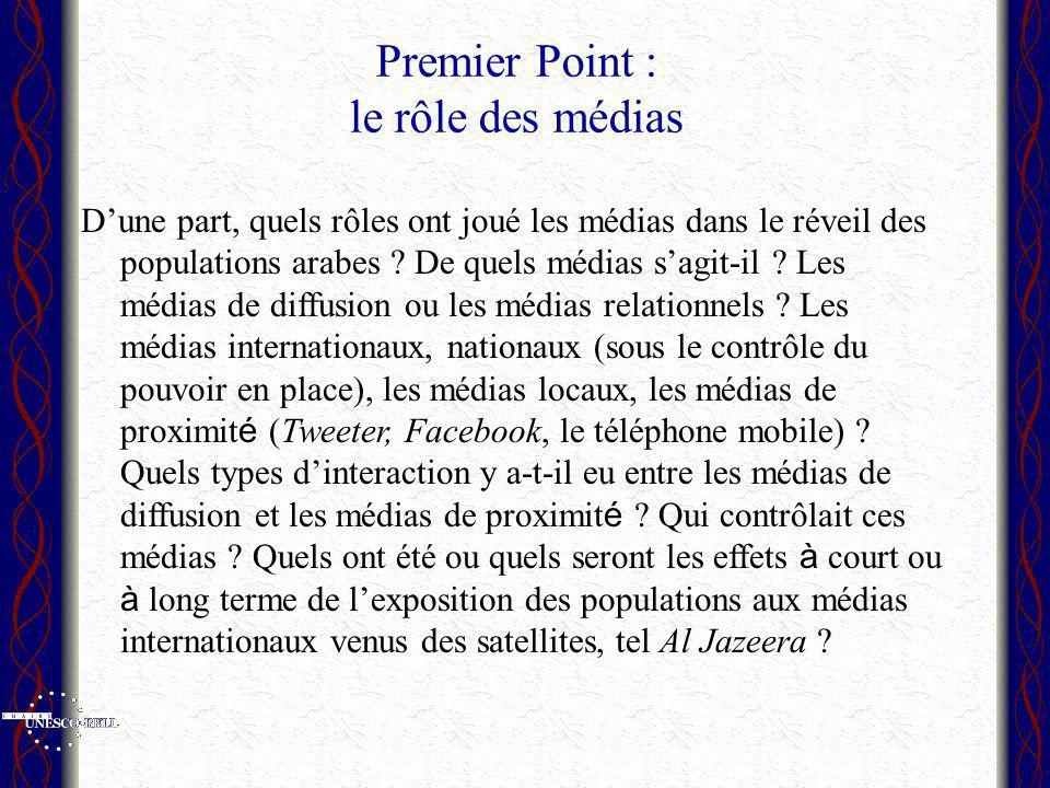 Premier Point : le rôle des médias Dune part, quels rôles ont joué les médias dans le réveil des populations arabes ? De quels médias sagit-il ? Les m