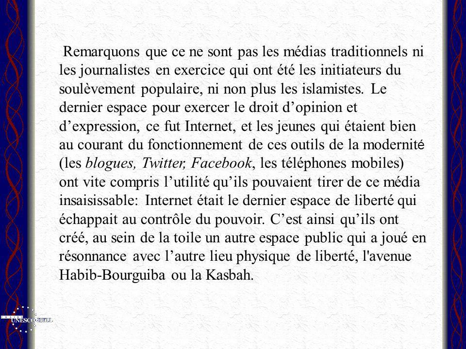 Remarquons que ce ne sont pas les médias traditionnels ni les journalistes en exercice qui ont été les initiateurs du soulèvement populaire, ni non plus les islamistes.