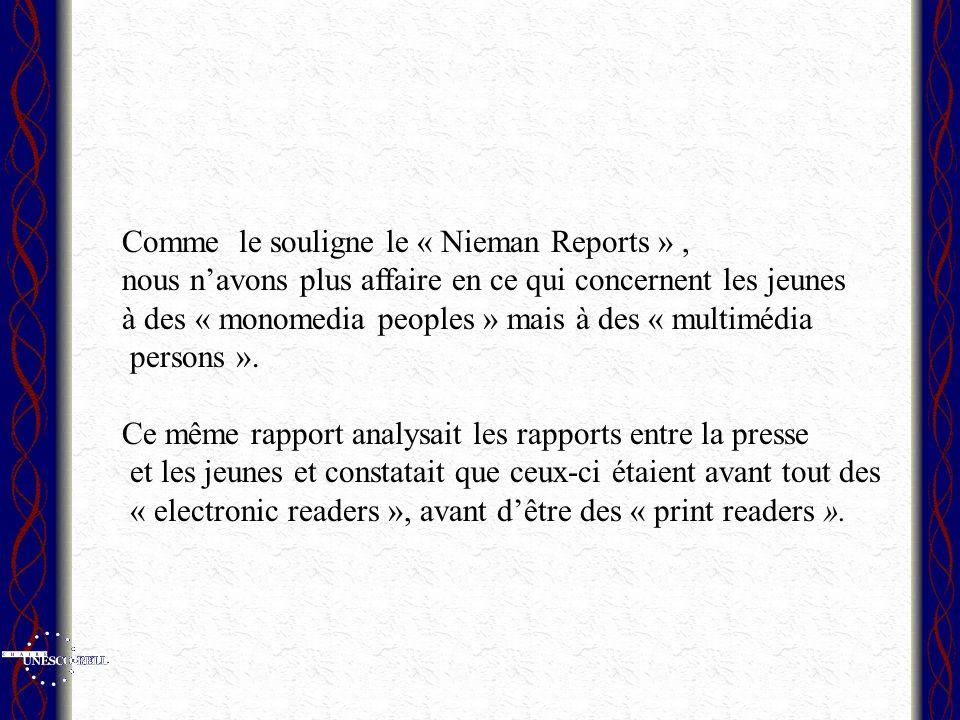 Comme le souligne le « Nieman Reports », nous navons plus affaire en ce qui concernent les jeunes à des « monomedia peoples » mais à des « multimédia persons ».